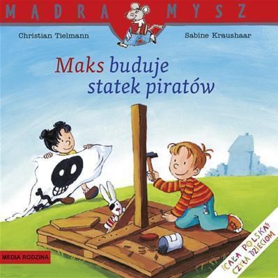 Maks buduje statek piratów. Mądra Mysz.