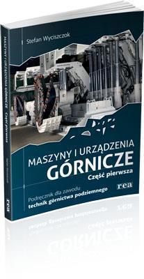 Maszyny i urządzenia górnicze część 1 REA-WSiP - Stefan Wyciszczok