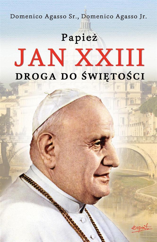 Papież Jan XXIII. Droga do świętości - Domenico Agasso Sr, Domenico Agasso Jr.