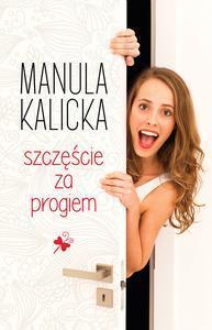 Szczęście za progiem - Kalicka Manula