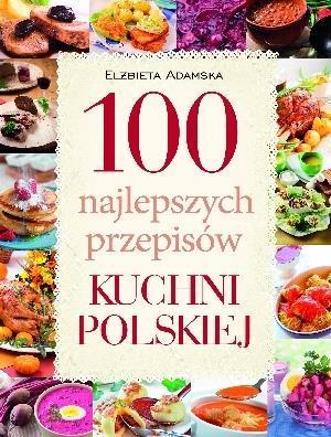 100 najlepszych przepisów kuchni polskiej - Elżbieta Adamska