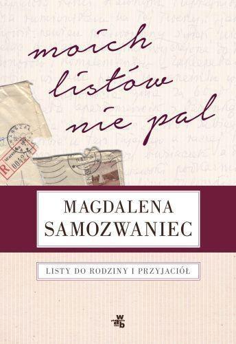 Moich listów nie pal - Magdalena Samozwaniec