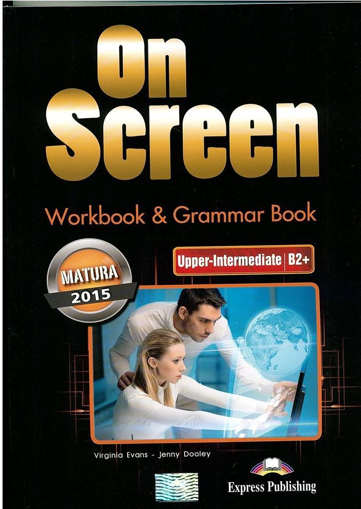 On Screen Upper-Inter B2+ Matura WB&Grammar Book - Virginia Evans, Jenny Dooley