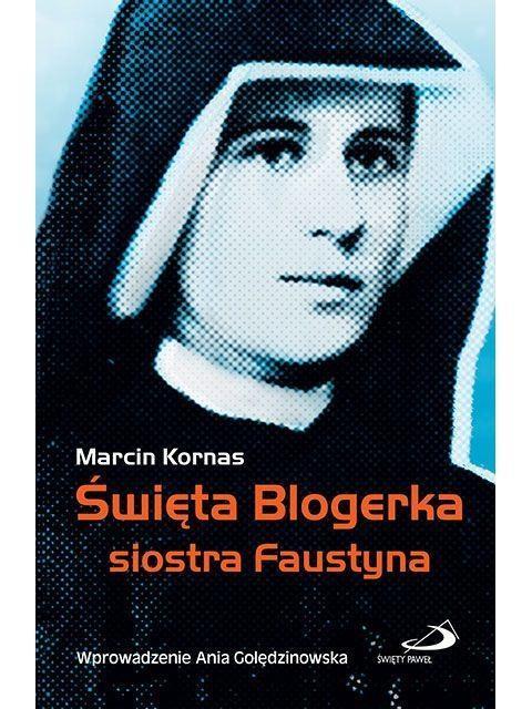 Święta Blogerka siostra Faustyna - Marcin Kornas