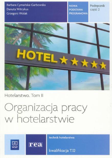 Organizacja pracy w hotelarstwie. Kwal. T.12 cz.2 - Barbara Cymańska-Garbowska, Danuta Witrykus, Grze