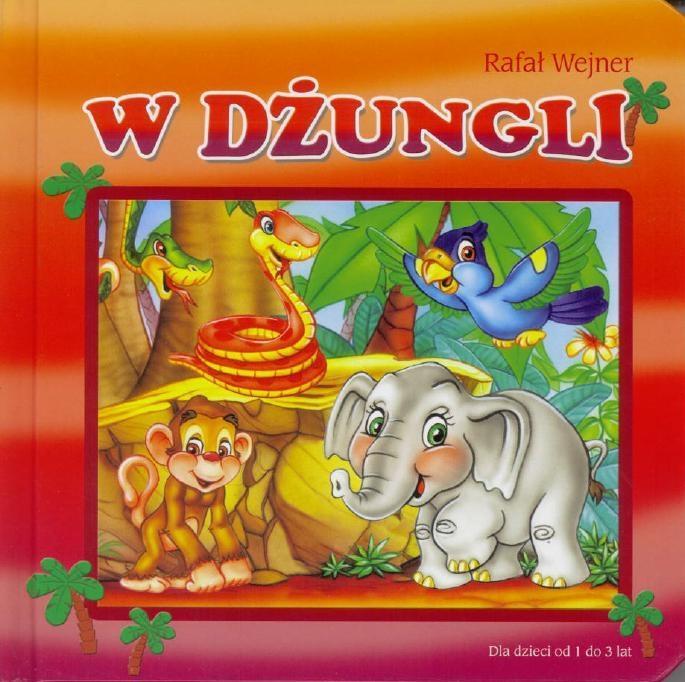 Dla dzieci od 1 do 3 lat. W dżungli - Rafał Wejner