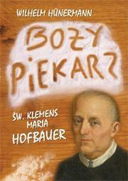 Boży piekarz. Św. Klemens Maria Hofbauer - Wilhelm Hnermann