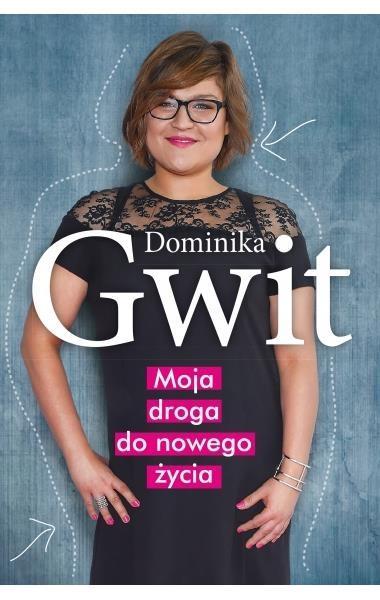 Moja droga do nowego życia - Dominika Gwit