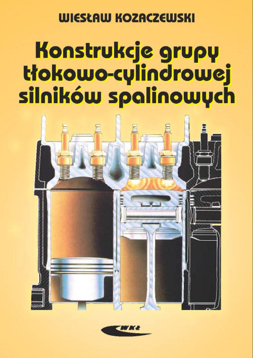 Konstrukcja grupy tłokowo-cylindr. silników spal. - Wiesław Kozaczewski