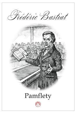 Pamflety - Frederic Bastiat