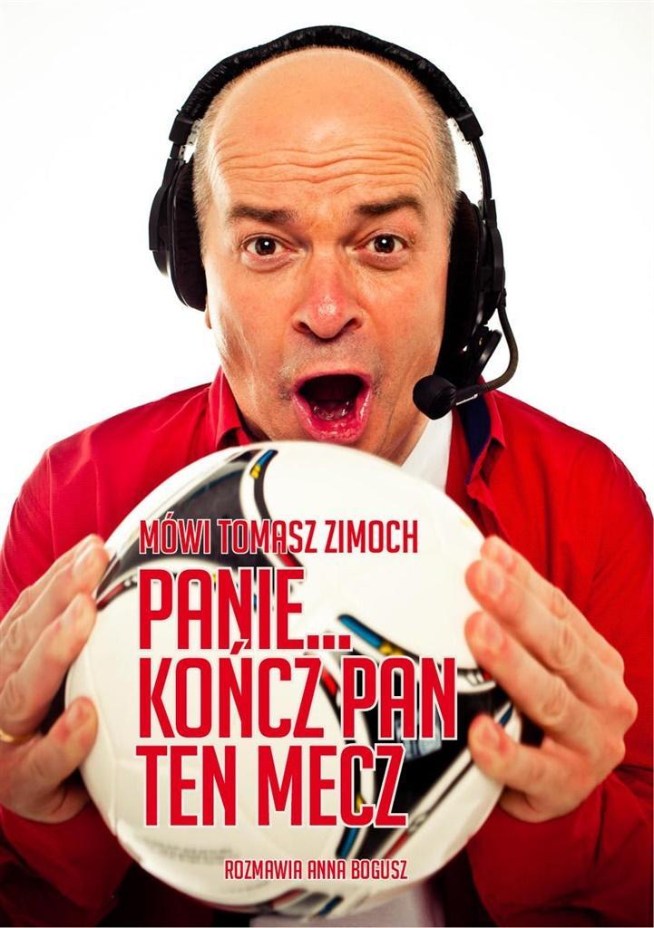 Mówi Tomasz Zimoch. Panie.. kończ Pan ten mecz...