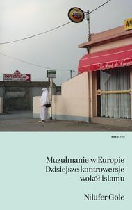 Muzułmanie w Europie. Dzisiejsze kontrowersje... - Nilfer Gle