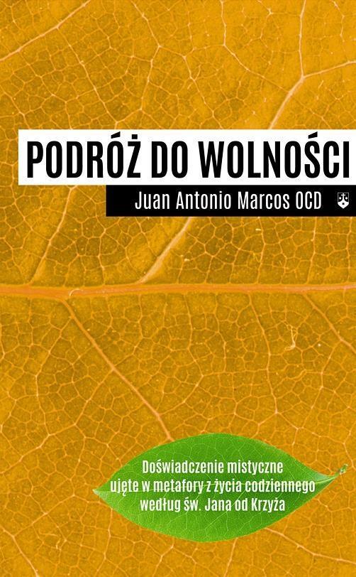 Podróż do wolności - Juan Antonio Marcos OCD