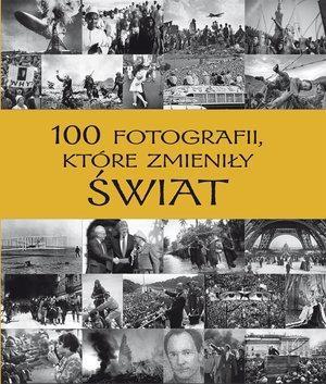 100 fotografii, które zmieniły świat - PRACA ZBIOROWA