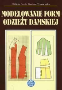 Modelowanie form odzieży damskiej w.2016 - Elżbieta Stark, Barbara Tymolewska