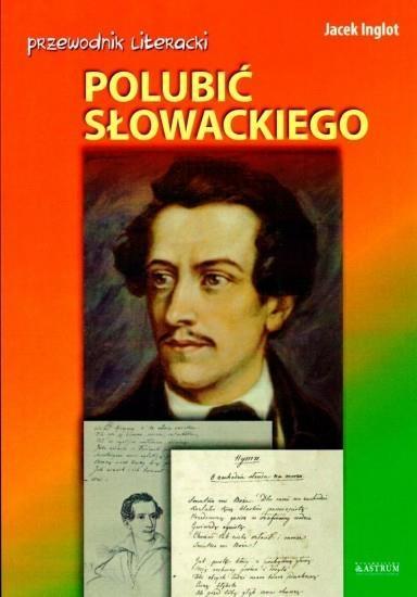 Przewodnik literacki. Polubić Słowackiego - Jacek Inglot