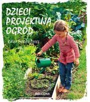 Dzieci projektują ogród - Katja Maren Thiel