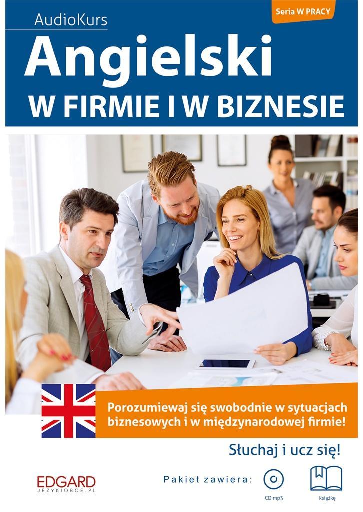 Angielski. W firmie i w biznesie. AudioKurs. Seria w pracy. Porozumiewaj się swobodnie w sytuacjach biznesowych i w międzynarodo