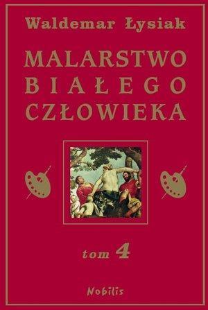 Malarstwo Białego Człowieka T.4 - W. Łysiak