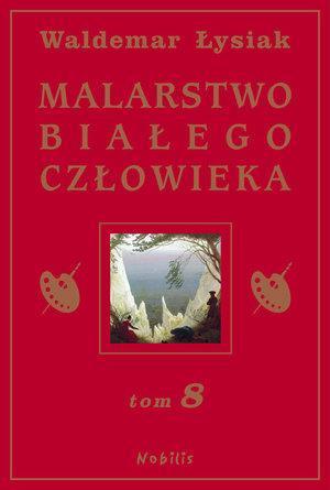 Malarstwo Białego Człowieka T.8 - W. Łysiak