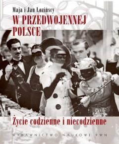 W przedwojennej Polsce. Życie codzienne i niecodz. - Maja Łozińska, Jan Łoziński