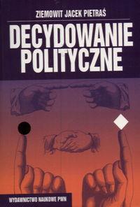 Decydowanie polityczne - Pietraś Ziemowit J.