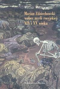Marian Zdziechowski wobec myśli rosyjskiej XIX i XX wieku - Wasilewski Witold