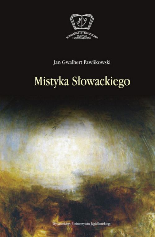 Mistyka Słowackiego - Pawlikowski Jan Gwalbert