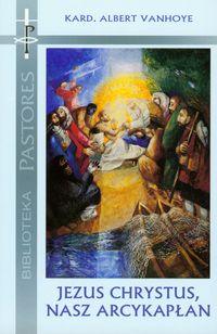 Jezus Chrystus nasz arcykapłan - Vanhoye Albert
