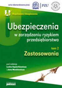Ubezpieczenia w zarządzaniu ryzykiem przedsiębiorstwa t.2 - pod red. Lecha Gąsiorkowicza i Jana Monkiewicza