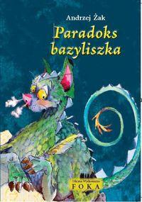 Paradoks bazyliszka - Żak Andrzej