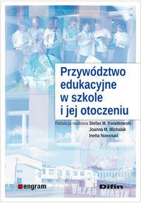 Przywództwo edukacyjne w szkole i jej otoczeniu - Kwiatkowski Stefan, Michalak Joanna, Nowosad Inetta