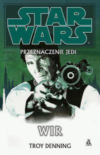 Star Wars Przeznaczenie Jedi 6 Wir - Denning Troy