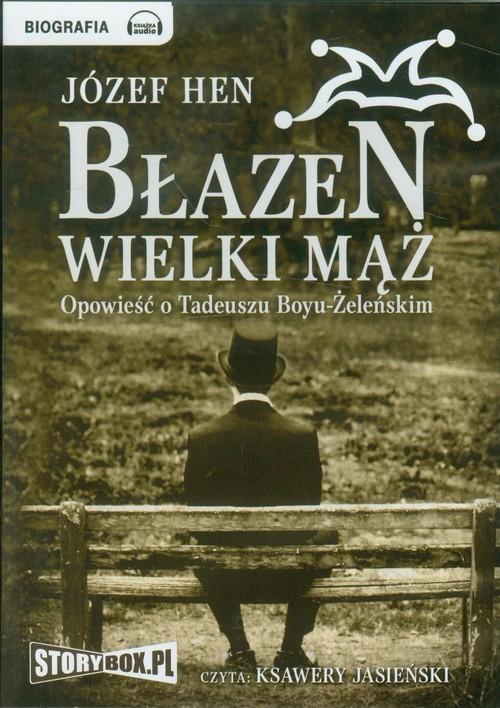 Błazen wielki mąż Opowieść o Tadeuszu Boyu-Żeleńskim - Hen Józef