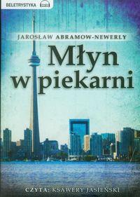 Młyn w piekarni - Abramow-Newerly Jarosław