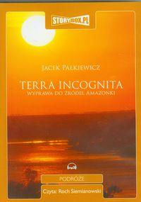 Terra incognita Wyprawa do źródeł Amazonki - Pałkiewicz Jacek