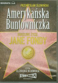Amerykańska Buntowniczka Burzliwe życie Jane Fondy - Słowiński Przemysław