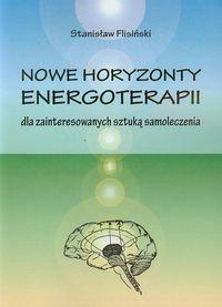 Nowe horyzonty energoterapii dla zainteresowanych sztuką samoleczenia - Flisiński Stanisław