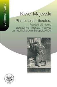 Pismo tekst literatura Praktyki piśmienne starożytnych Greków i matryca pamięci kulturowej Europe - Majewski Paweł