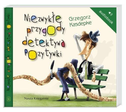 Niezwykłe przygody detektywa Pozytywki - Kasdepke Grzegorz