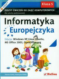 Informatyka Europejczyka 5 Zeszyt ćwiczeń do zajęć komputerowych Edycja: Windows XP, Linux Ubuntu, MS Office 2003, OpenOffice.or