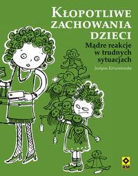Kłopotliwe zachowania dzieci - Korzeniewska Justyna