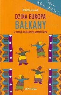 Dzika Europa Bałkany w oczach zachodnich podróżników