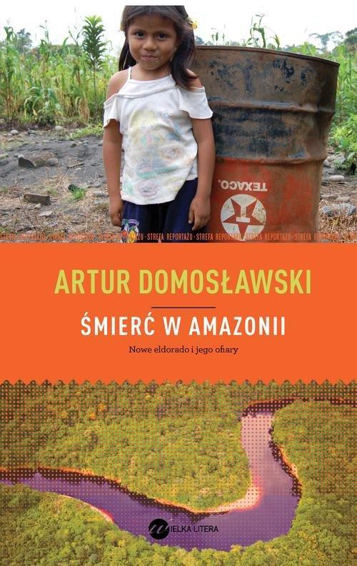 Śmierć w Amazonii - Domosławski Artur