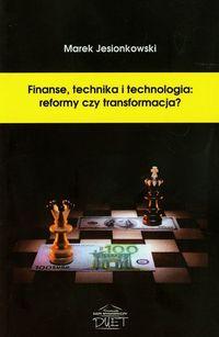 Finanse technika i technologia reformy czy transformacja - Jesionkowski Marek