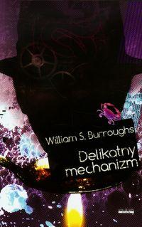 Delikatny mechanizm - Burroughs William S.