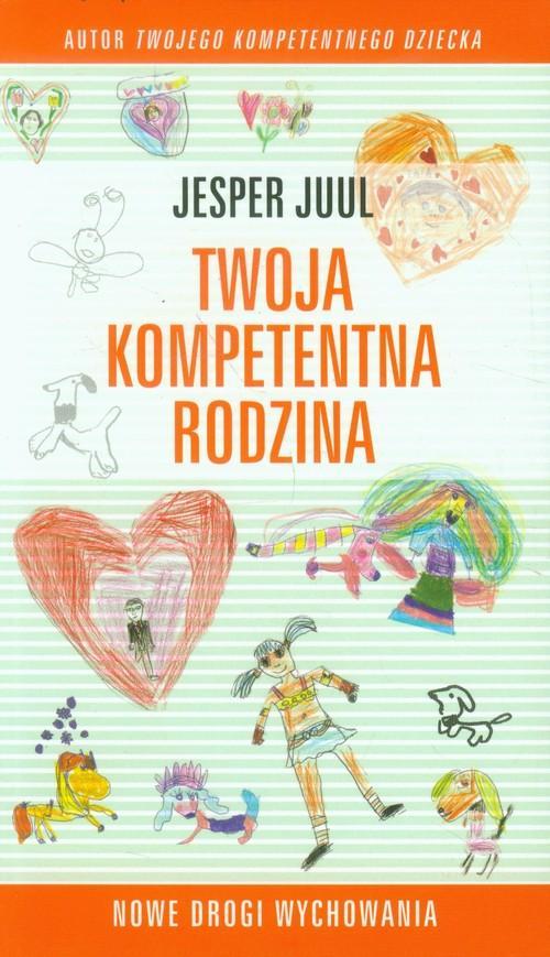 Twoja kompetentna rodzina Nowe drogi wychowania - Juul Jesper