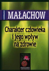 Charakter człowieka i jego wpływ na zdrowie - Małachow Giennadij P.