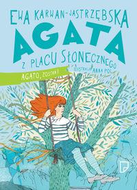 Agata z Placu Słonecznego Agato, zostań! - Karwan-Jastrzębska Ewa