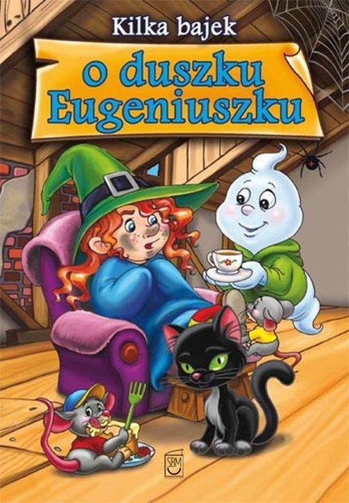 Kilka bajek o duszku Eugeniuszku - Safarzyńska Elżbieta
